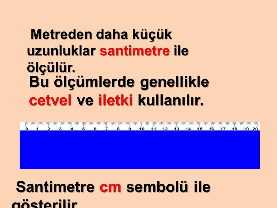Metreden daha küçük uzunluklar santimetre ile ölçülür. Metreden daha küçük uzunluklar santimetre ile ölçülür. Bu ölçümlerde genellikle Bu ölçümlerde g