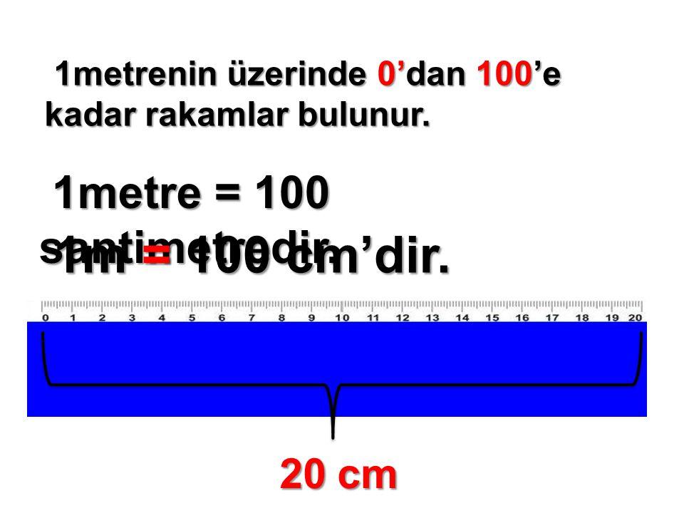 1metrenin üzerinde 0'dan 100'e kadar rakamlar bulunur. 1metrenin üzerinde 0'dan 100'e kadar rakamlar bulunur. 1metre = 100 santimetredir. 1metre = 100