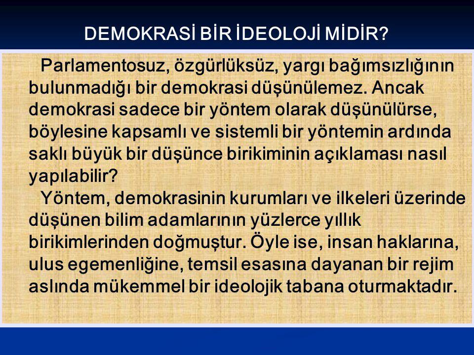 Parlamentosuz, özgürlüksüz, yargı bağımsızlığının bulunmadığı bir demokrasi düşünülemez. Ancak demokrasi sadece bir yöntem olarak düşünülürse, böylesi