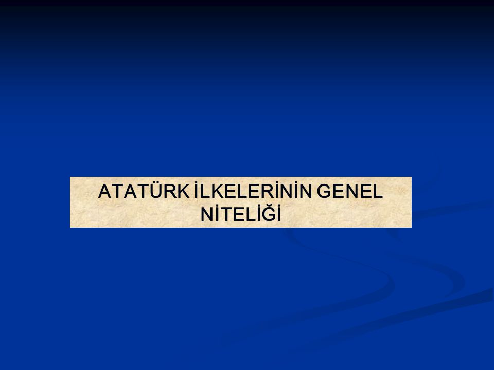 ATATÜRK İLKELERİNİN NİTELİĞİ Atatürk, sağlığında ideolojisine temel olacak altı ilke saptamış ve bunlar 1937 yılında yapılan bir anayasa değişikiği ile Türk Devleti nin anayasal dayanakları durumuna getirilmiştir.