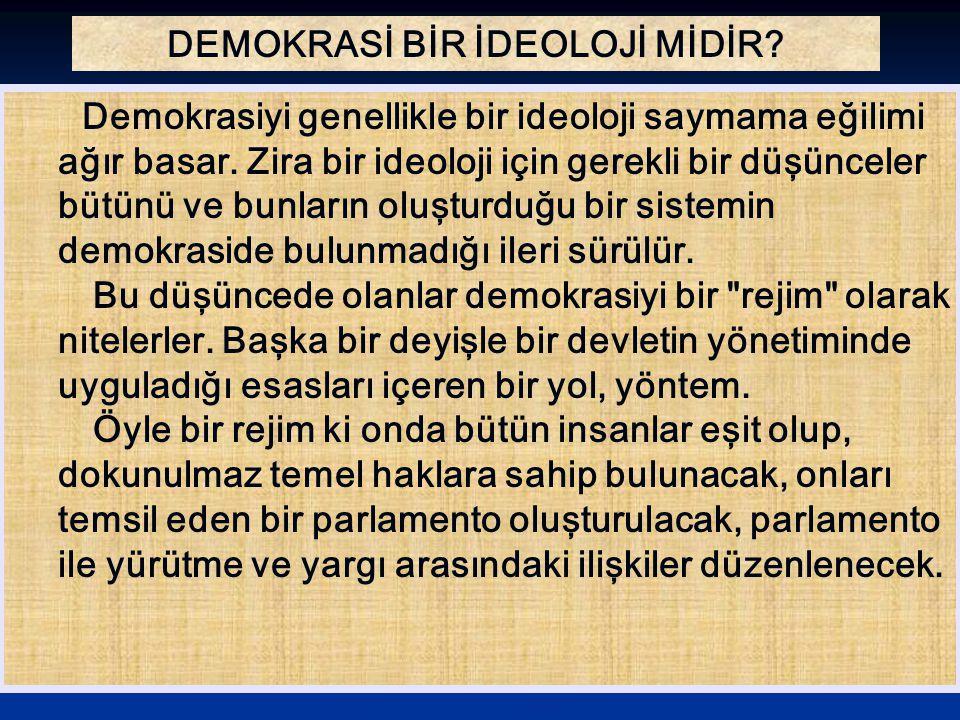 DEMOKRASİ BİR İDEOLOJİ MİDİR? Demokrasiyi genellikle bir ideoloji saymama eğilimi ağır basar. Zira bir ideoloji için gerekli bir düşünceler bütünü ve