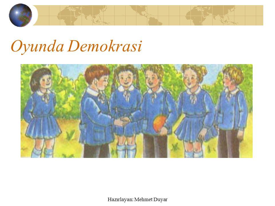 Hazırlayan: Mehmet Duyar Oyunda Demokrasi Arkadaşlarımızla mevsimlere göre değişen çeşitli oyunlar oynarız.