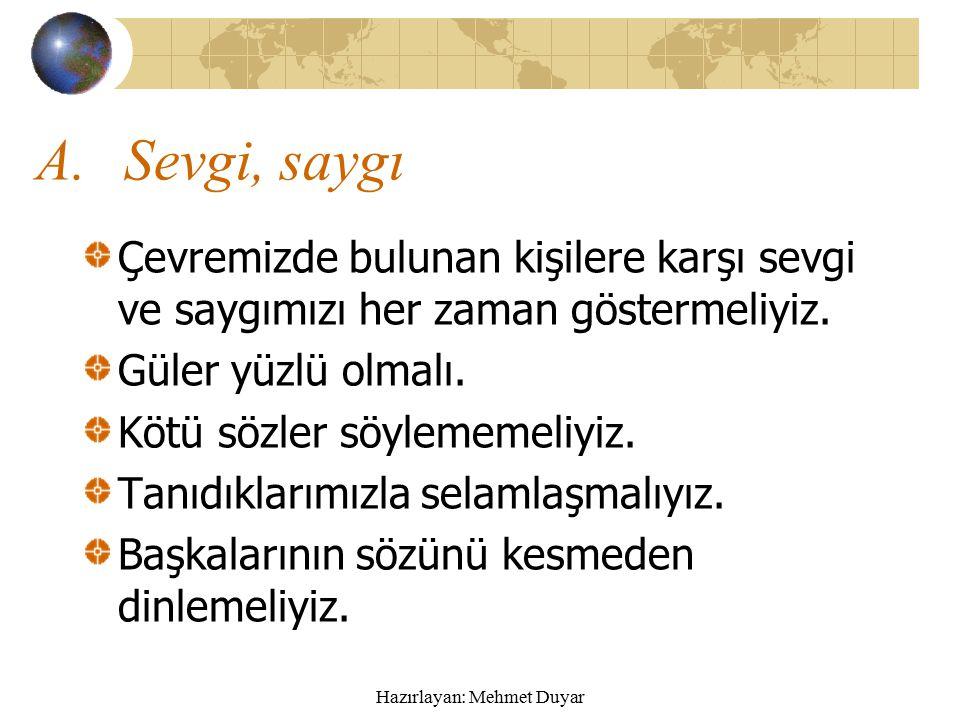 Hazırlayan: Mehmet Duyar Öğretmenim, Arkadaşlarım ve Ben 1.Sevgi, saygı 2.Hoşgörü, dayanışma 3.Kendini ifade etme