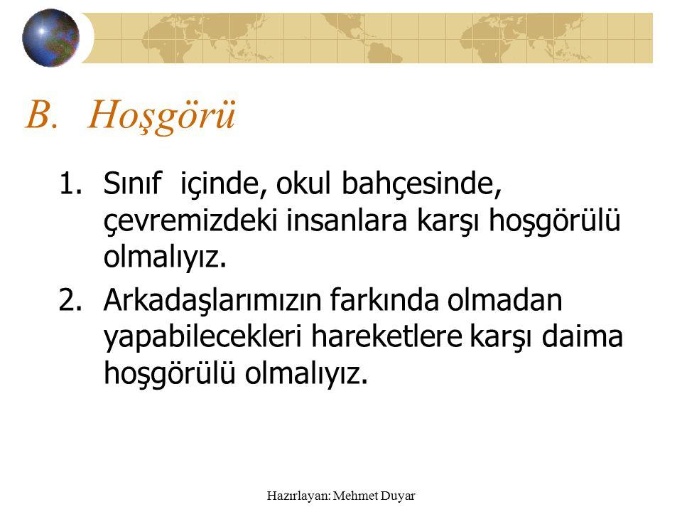Hazırlayan: Mehmet Duyar A.Sevgi, saygı Çevremizde bulunan kişilere karşı sevgi ve saygımızı her zaman göstermeliyiz.