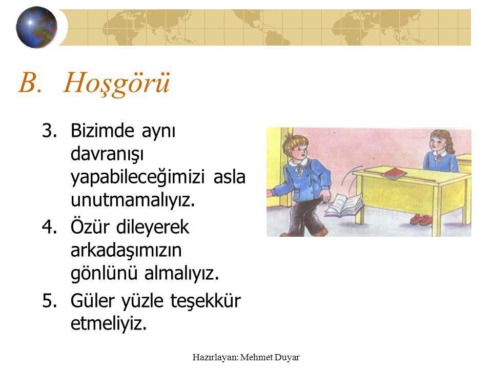 Hazırlayan: Mehmet Duyar B.Hoşgörü 1.Sınıf içinde, okul bahçesinde, çevremizdeki insanlara karşı hoşgörülü olmalıyız.