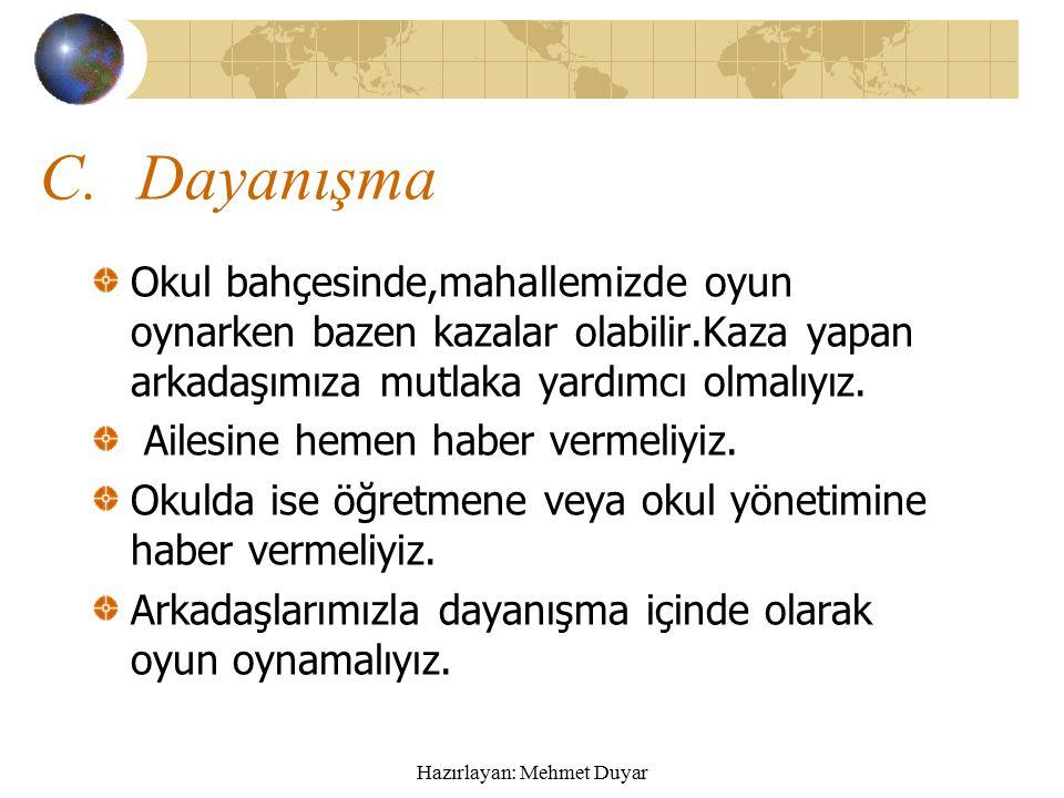 Hazırlayan: Mehmet Duyar B.Hoşgörü 3.Bizimde aynı davranışı yapabileceğimizi asla unutmamalıyız.