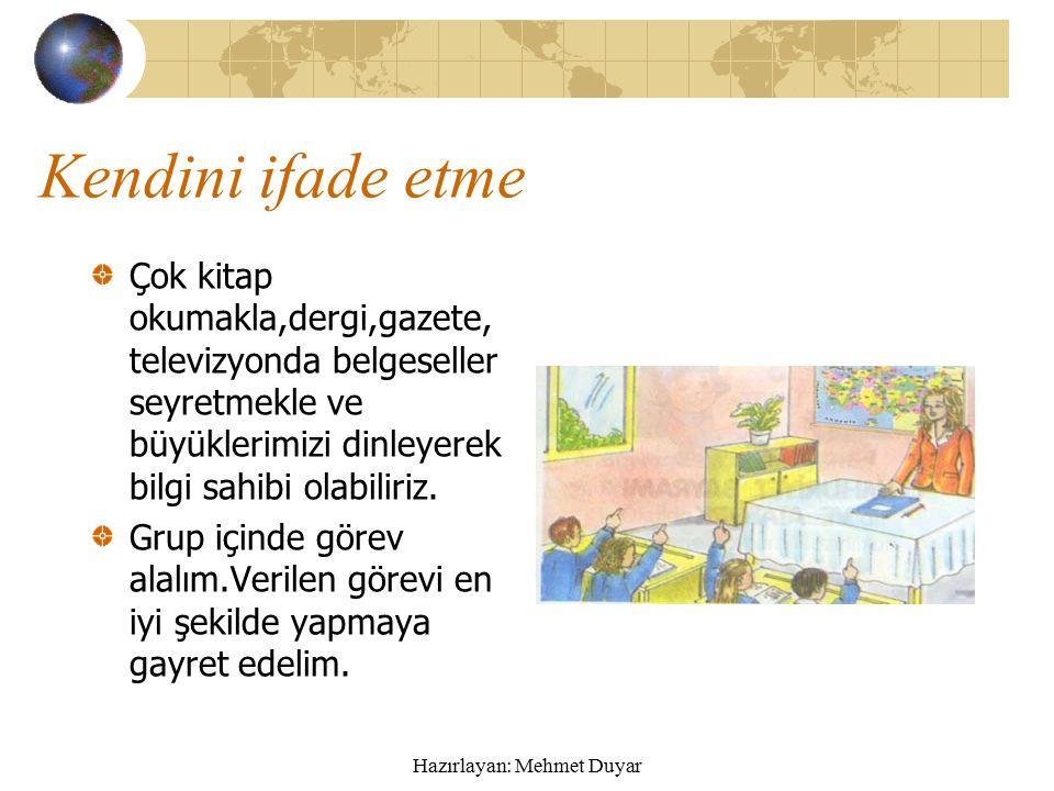 Hazırlayan: Mehmet Duyar Kendini ifade etme Öğretmen sınıfta ders anlatırken dinlemeliyiz.