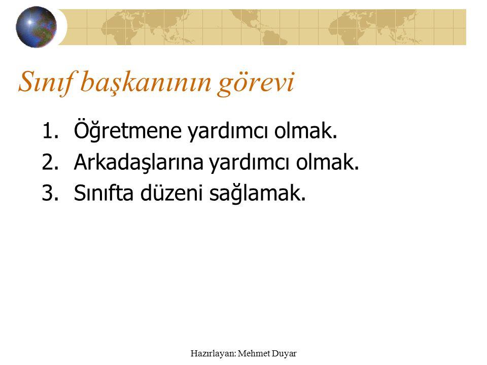 Hazırlayan: Mehmet Duyar 1.Sınıf başkanı Sınıfta sınıf başkanı demokratik kurallarla seçilir.