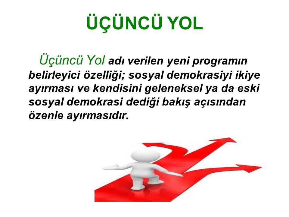 ÜÇÜNCÜ YOL Üçüncü Yol adı verilen yeni programın belirleyici özelliği; sosyal demokrasiyi ikiye ayırması ve kendisini geleneksel ya da eski sosyal dem
