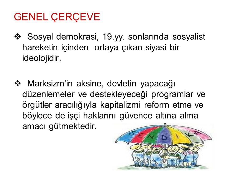 Sosyal Demokrasinin Temel İlkeleri  EŞİTLİK VE SOSYAL ADALET Bireylerin özgürlüğü için önemli olan,kaynakların adil dağılımı gerektirmektedir.