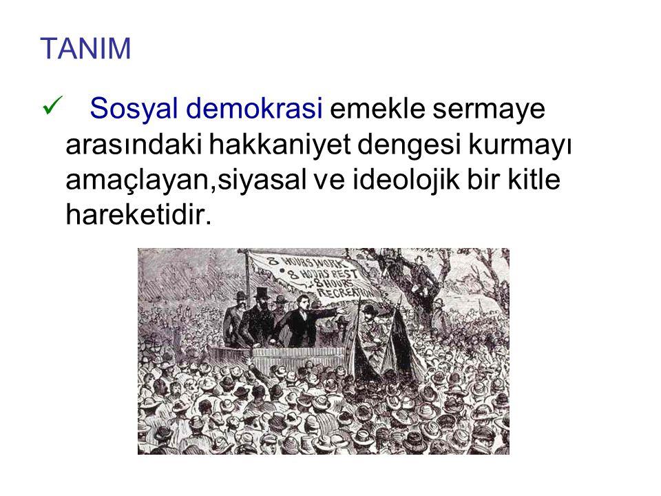 TANIM Sosyal demokrasi emekle sermaye arasındaki hakkaniyet dengesi kurmayı amaçlayan,siyasal ve ideolojik bir kitle hareketidir.