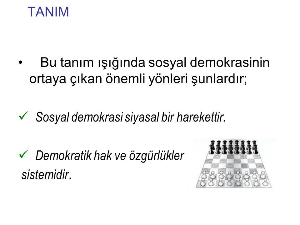 TANIM Bu tanım ışığında sosyal demokrasinin ortaya çıkan önemli yönleri şunlardır; Sosyal demokrasi siyasal bir harekettir. Demokratik hak ve özgürlük