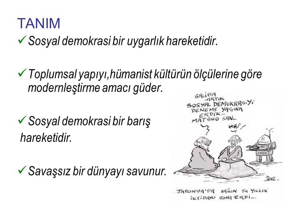 TANIM Sosyal demokrasi bir uygarlık hareketidir. Toplumsal yapıyı,hümanist kültürün ölçülerine göre modernleştirme amacı güder. Sosyal demokrasi bir b