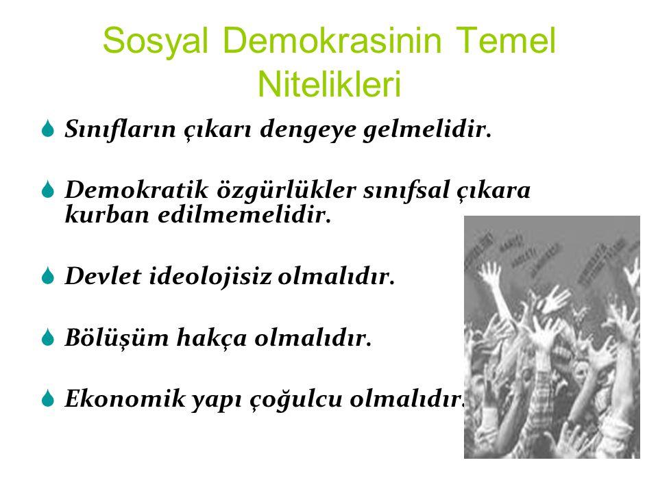 Sosyal Demokrasinin Temel Nitelikleri  Sınıfların çıkarı dengeye gelmelidir.
