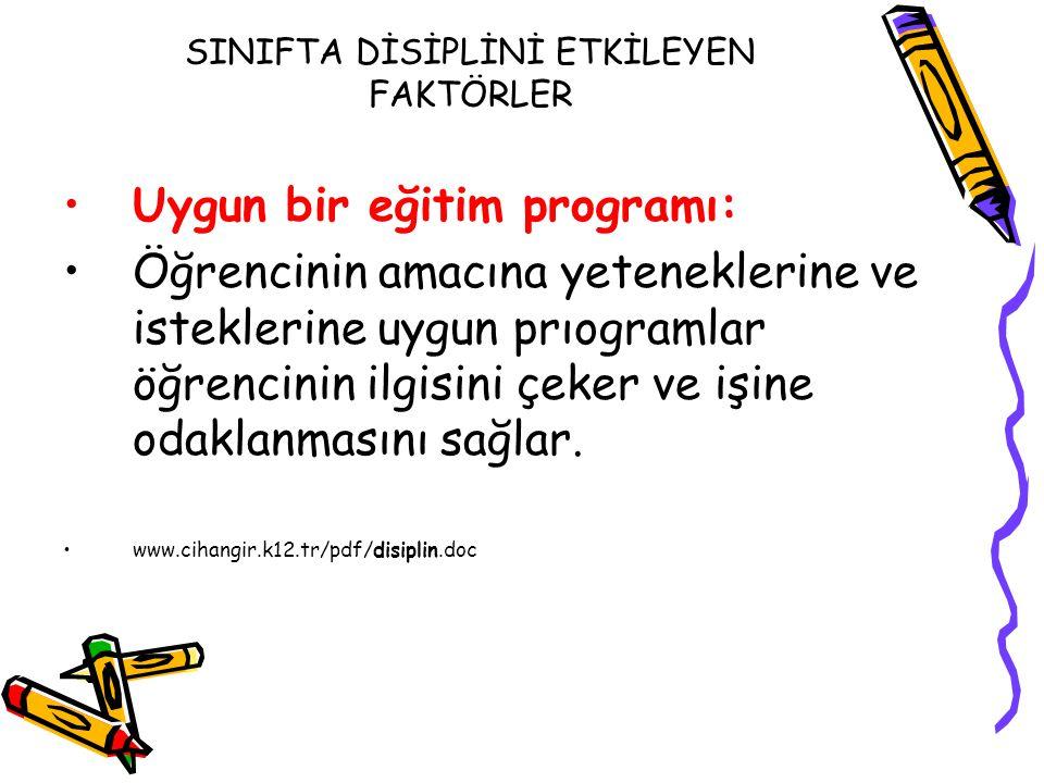 SINIFTA DİSİPLİNİ ETKİLEYEN FAKTÖRLER Uygun bir eğitim programı: Öğrencinin amacına yeteneklerine ve isteklerine uygun prıogramlar öğrencinin ilgisini