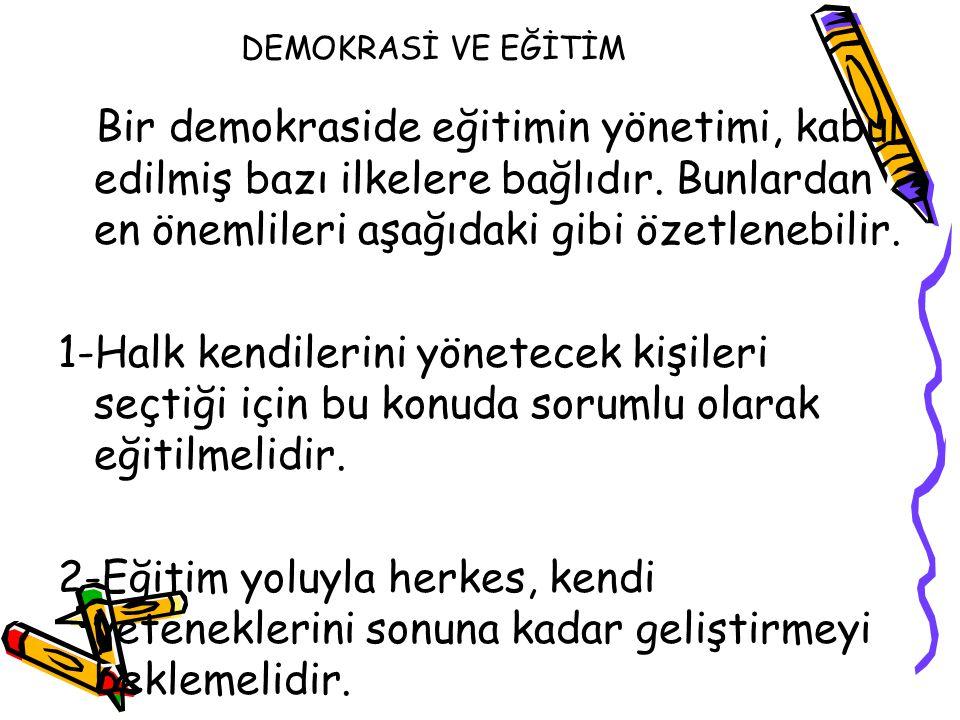 DEMOKRASİ VE EĞİTİM Bir demokraside eğitimin yönetimi, kabul edilmiş bazı ilkelere bağlıdır. Bunlardan en önemlileri aşağıdaki gibi özetlenebilir. 1-H