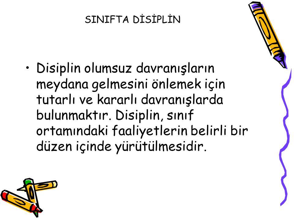SINIFTA DİSİPLİN Disiplin olumsuz davranışların meydana gelmesini önlemek için tutarlı ve kararlı davranışlarda bulunmaktır. Disiplin, sınıf ortamında