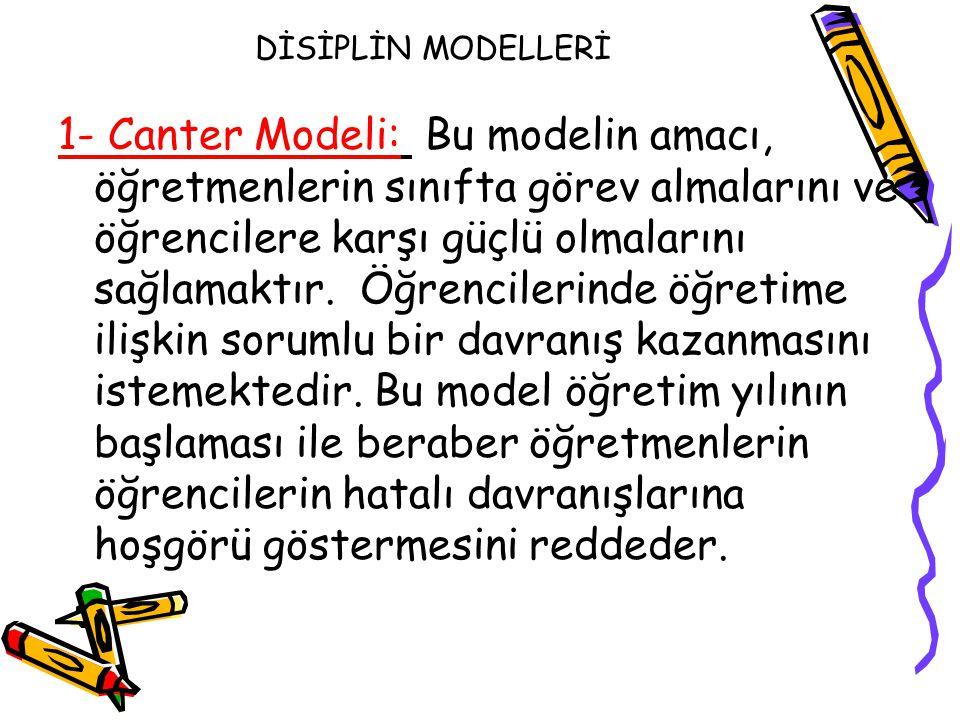 DİSİPLİN MODELLERİ 1- Canter Modeli: Bu modelin amacı, öğretmenlerin sınıfta görev almalarını ve öğrencilere karşı güçlü olmalarını sağlamaktır. Öğren