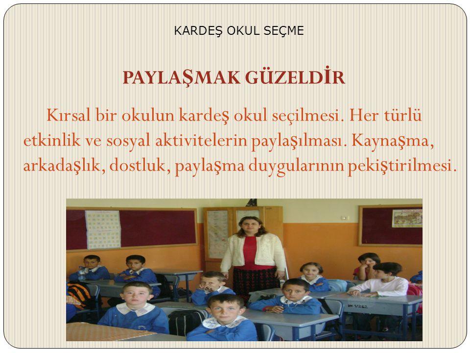 Kırsal bir okulun karde ş okul seçilmesi.