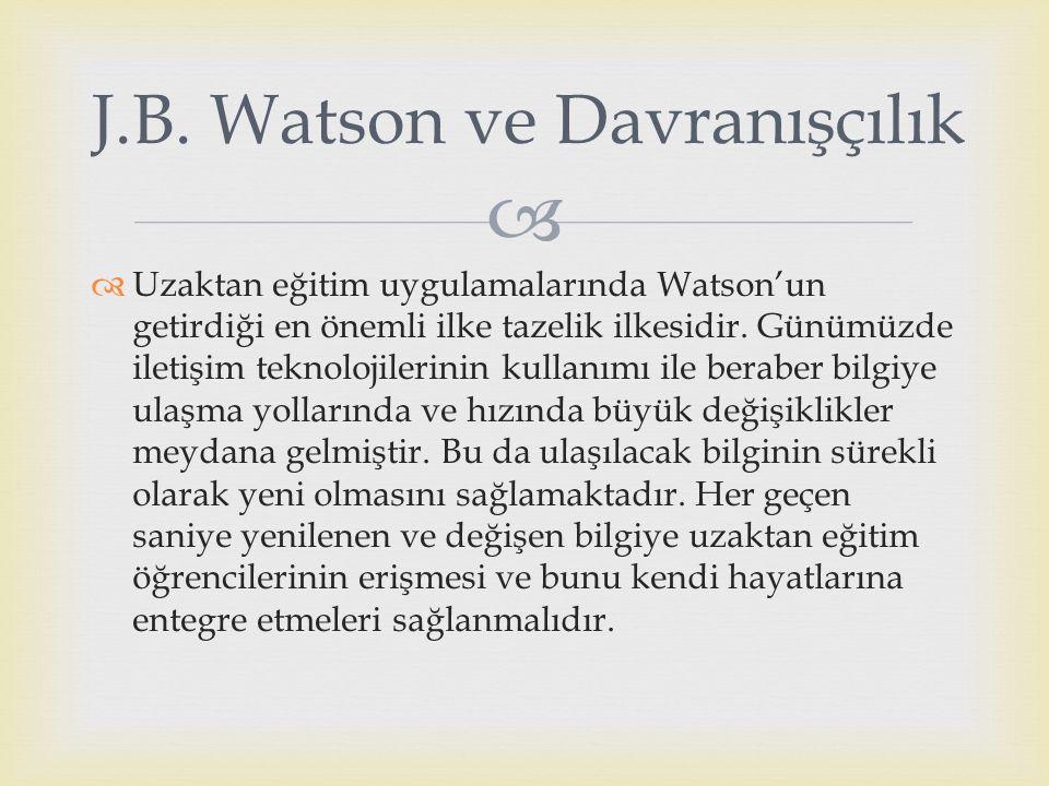   Uzaktan eğitim uygulamalarında Watson'un getirdiği en önemli ilke tazelik ilkesidir. Günümüzde iletişim teknolojilerinin kullanımı ile beraber bil