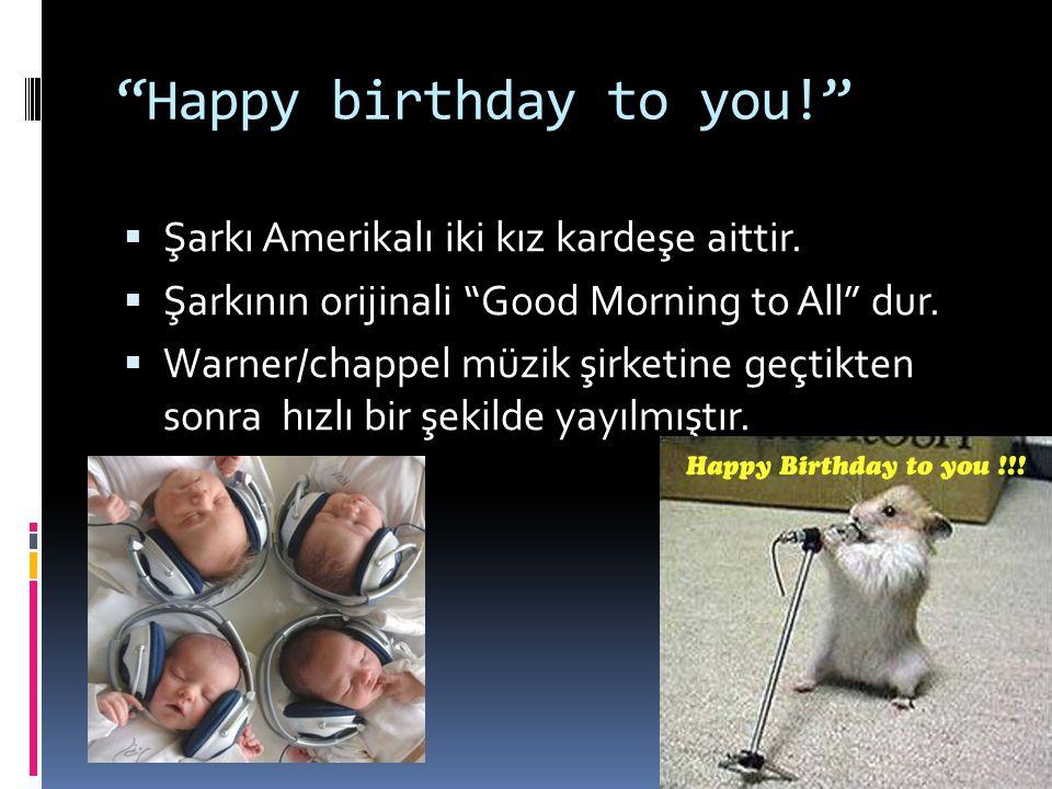 Happy birthday to you!  Şarkı Amerikalı iki kız kardeşe aittir.