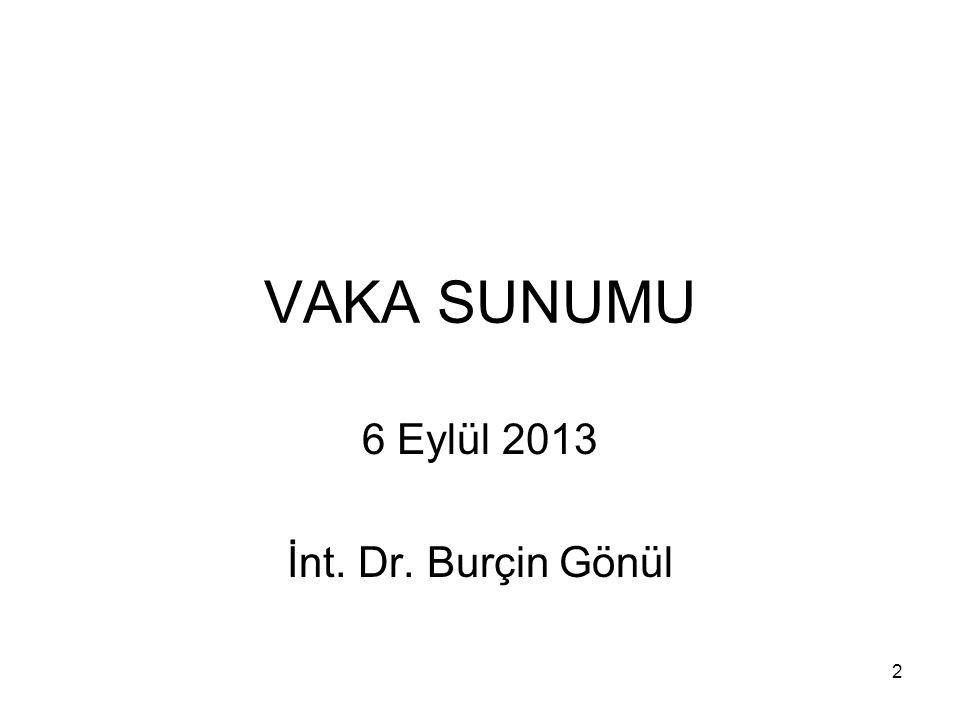 2 VAKA SUNUMU 6 Eylül 2013 İnt. Dr. Burçin Gönül