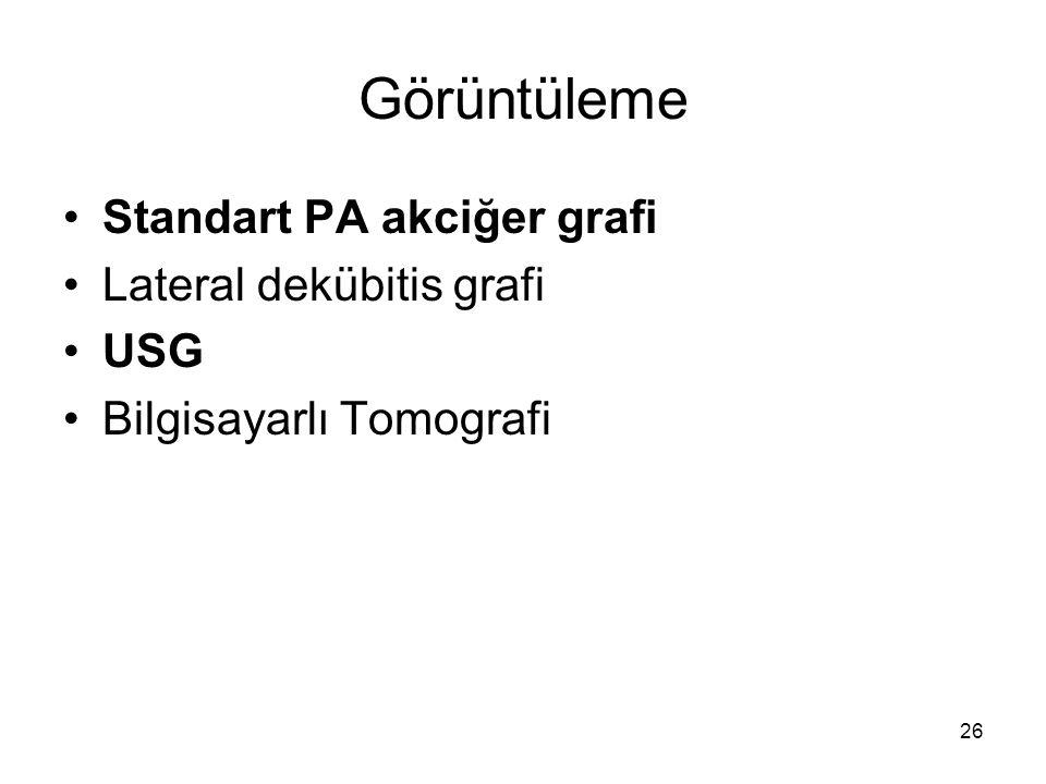 Görüntüleme Standart PA akciğer grafi Lateral dekübitis grafi USG Bilgisayarlı Tomografi 26
