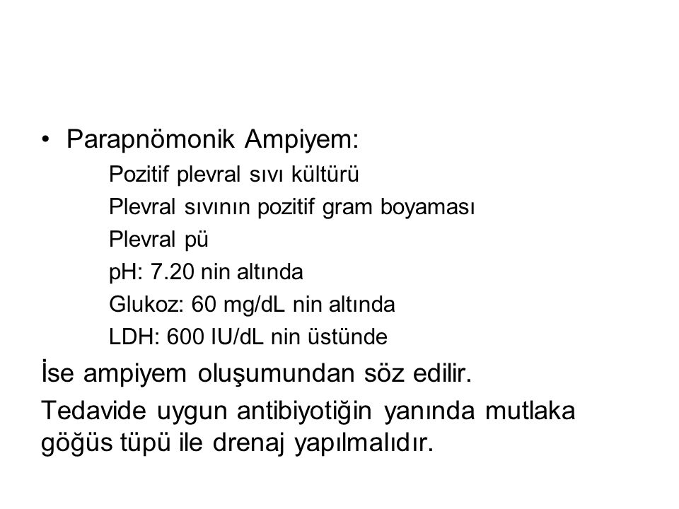 Parapnömonik Ampiyem: Pozitif plevral sıvı kültürü Plevral sıvının pozitif gram boyaması Plevral pü pH: 7.20 nin altında Glukoz: 60 mg/dL nin altında