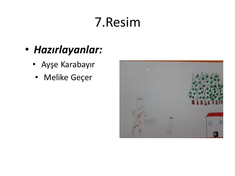 7.Resim Hazırlayanlar: Ayşe Karabayır Melike Geçer