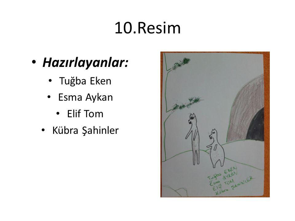 10.Resim Hazırlayanlar: Tuğba Eken Esma Aykan Elif Tom Kübra Şahinler