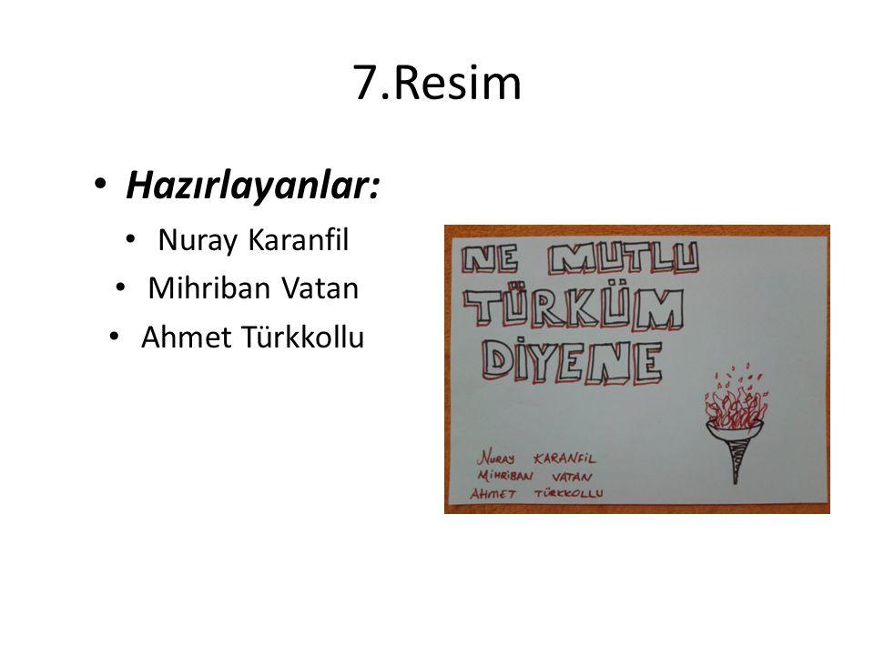 7.Resim Hazırlayanlar: Nuray Karanfil Mihriban Vatan Ahmet Türkkollu
