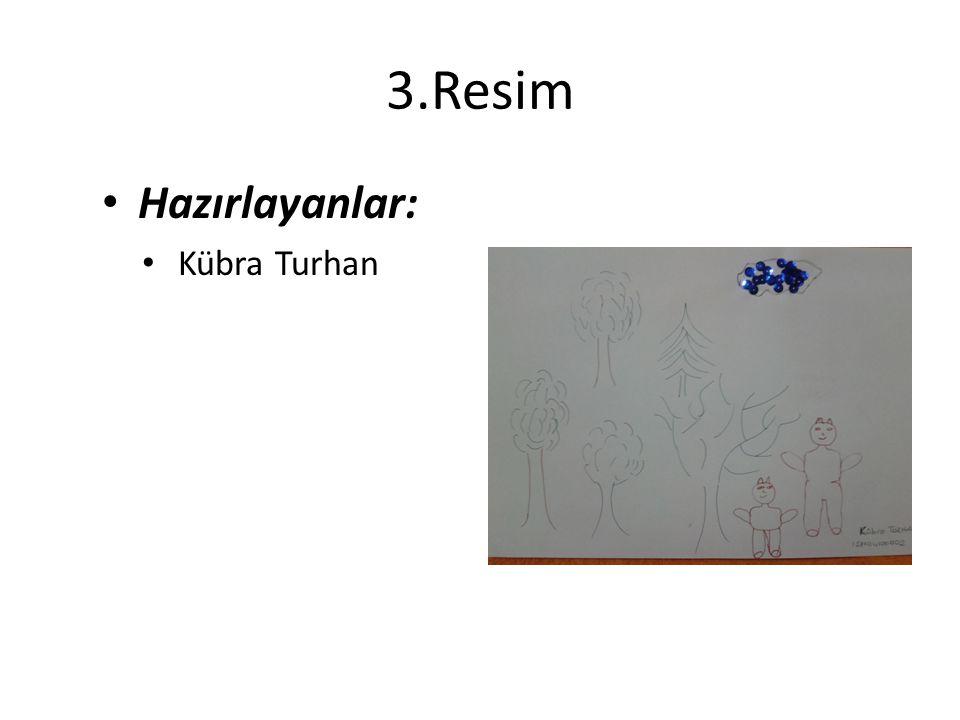 3.Resim Hazırlayanlar: Kübra Turhan