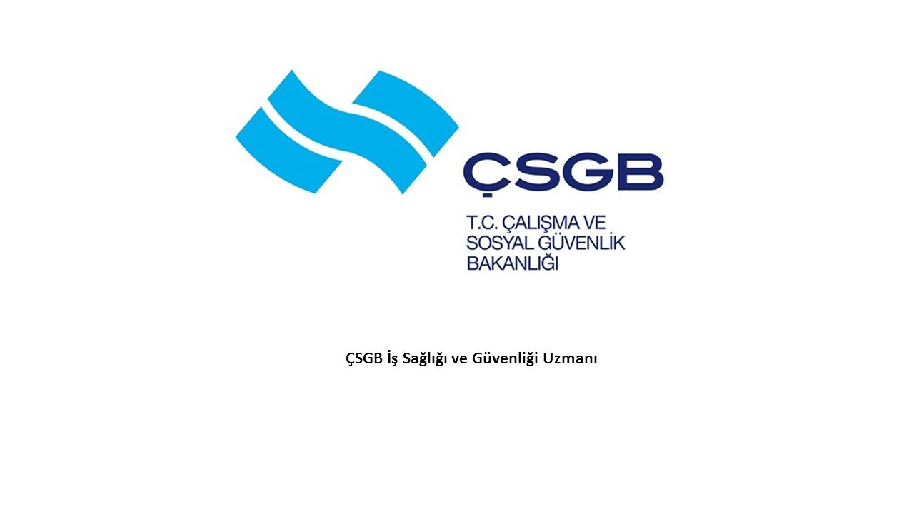 ÇSGB İş Sağlığı ve Güvenliği Uzmanı