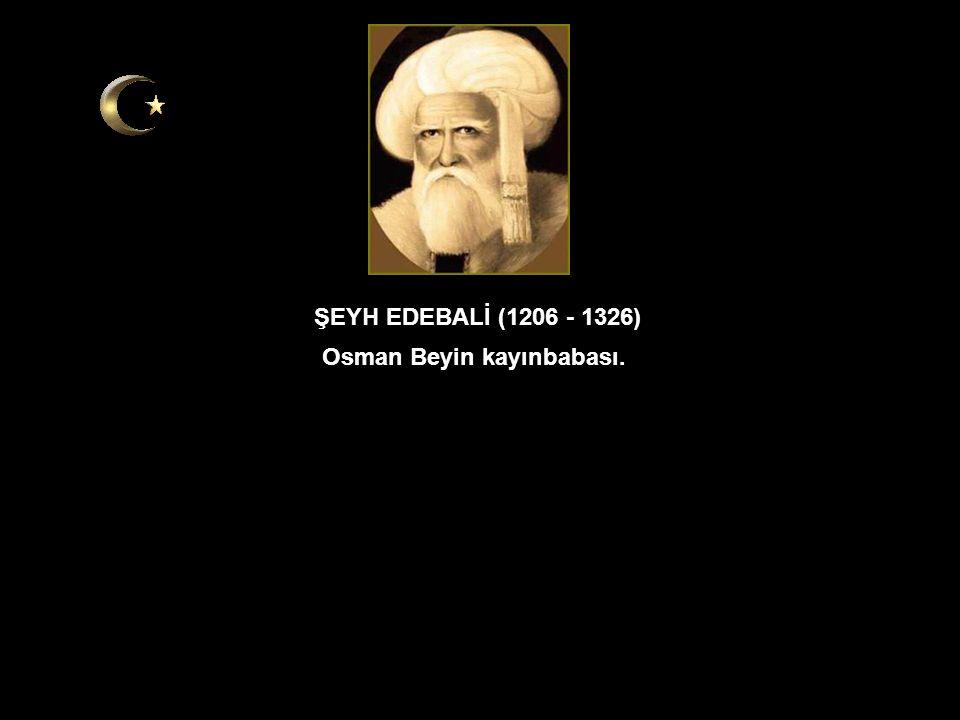 O Ertuğrul Gazi oğlu.Osmanlı İmparatorluğunun kurucusu. OSMAN GAZİ (1258-1326) Sesli dinleyiniz!