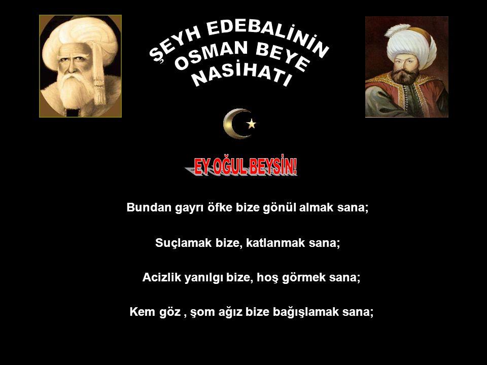 ŞEYH EDEBALİ (1206 - 1326) Osman Beyin kayınbabası.