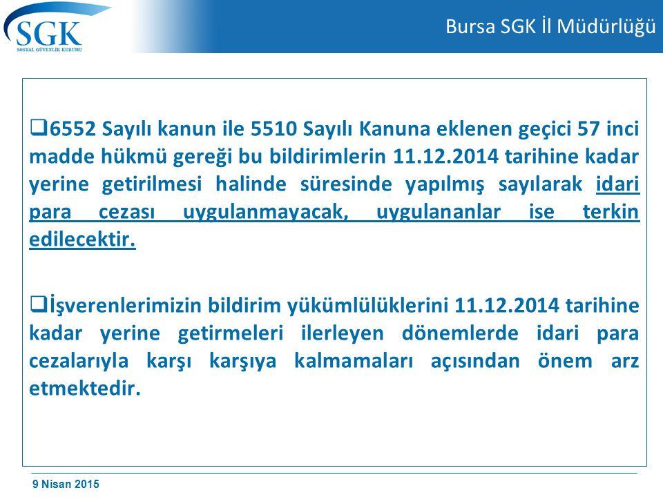 9 Nisan 2015 Bursa SGK İl Müdürlüğü  6552 Sayılı kanun ile 5510 Sayılı Kanuna eklenen geçici 57 inci madde hükmü gereği bu bildirimlerin 11.12.2014 t