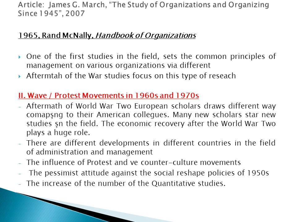 1965, Rand McNally, Handbook of Organizations  One of the first studies in the field, sets the common principles of management on various organizations via different  Aftermtah of the War studies focus on this type of reseach II.