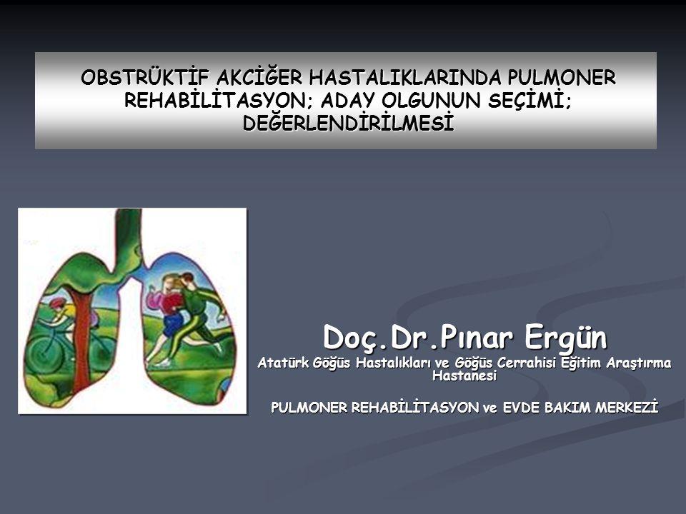 Doç.Dr.Pınar Ergün Atatürk Göğüs Hastalıkları ve Göğüs Cerrahisi Eğitim Araştırma Hastanesi PULMONER REHABİLİTASYON ve EVDE BAKIM MERKEZİ OBSTRÜKTİF AKCİĞER HASTALIKLARINDA PULMONER REHABİLİTASYON; ADAY OLGUNUN SEÇİMİ; DEĞERLENDİRİLMESİ