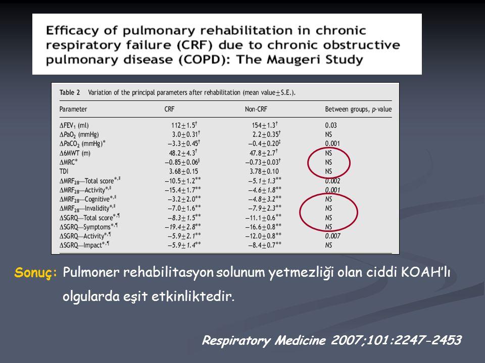 Respiratory Medicine 2007;101:2247-2453 Sonuç: Pulmoner rehabilitasyon solunum yetmezliği olan ciddi KOAH'lı olgularda eşit etkinliktedir.