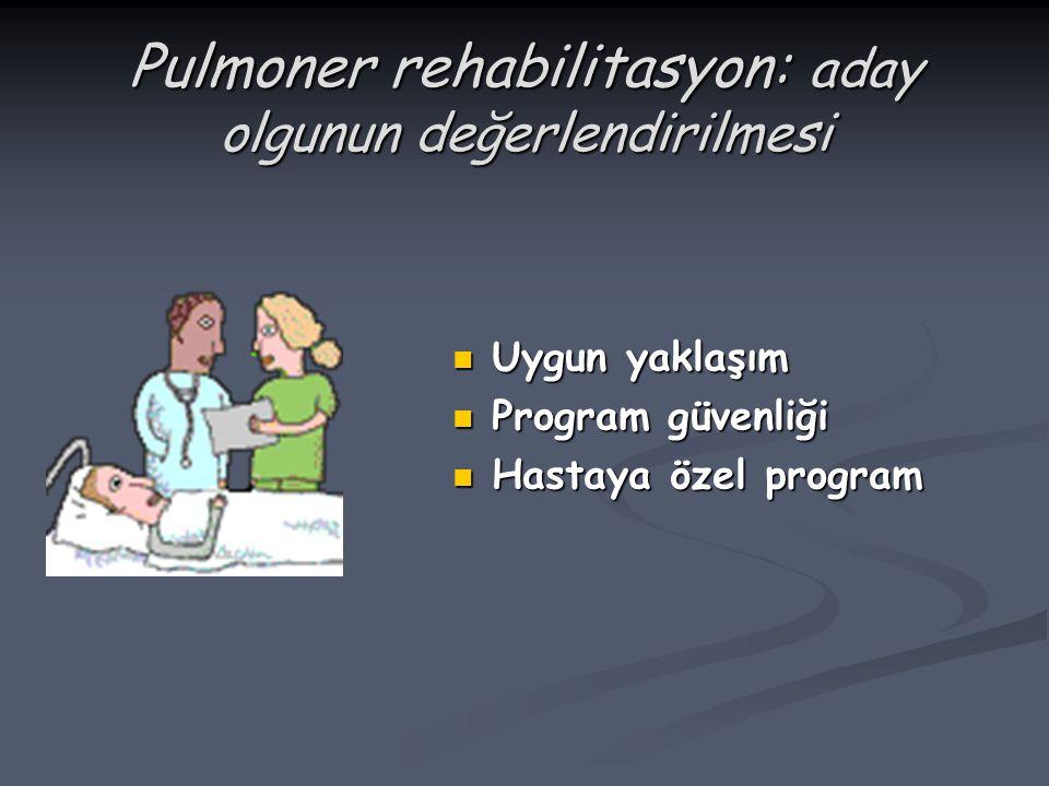Pulmoner rehabilitasyon: aday olgunun değerlendirilmesi Uygun yaklaşım Uygun yaklaşım Program güvenliği Program güvenliği Hastaya özel program Hastaya özel program