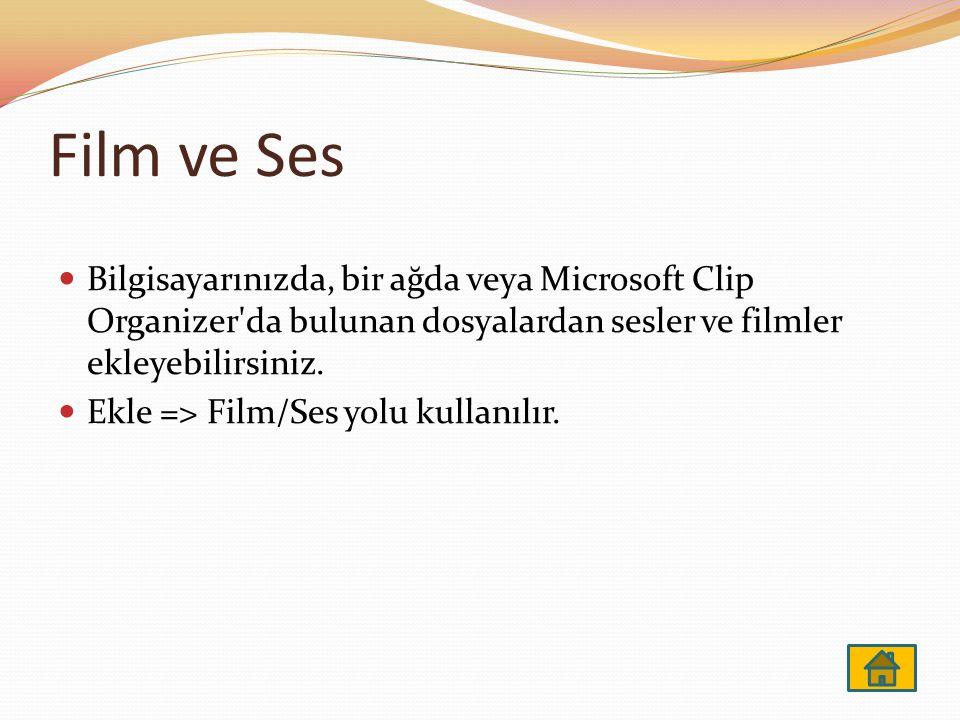 Film ve Ses Bilgisayarınızda, bir ağda veya Microsoft Clip Organizer'da bulunan dosyalardan sesler ve filmler ekleyebilirsiniz. Ekle => Film/Ses yolu