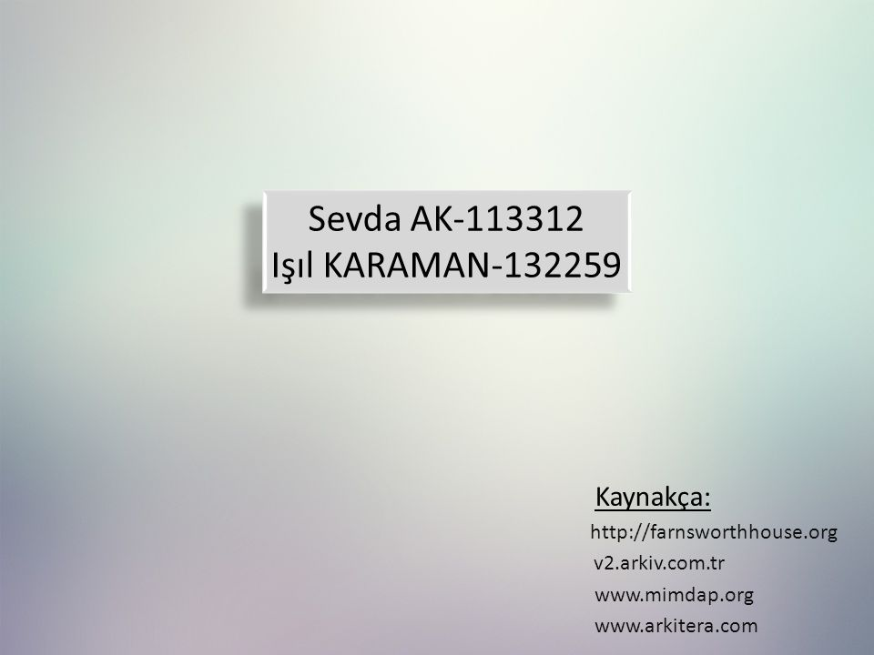 Sevda AK-113312 Işıl KARAMAN-132259 Sevda AK-113312 Işıl KARAMAN-132259 www.arkitera.com Kaynakça: www.mimdap.org v2.arkiv.com.tr http://farnsworthhouse.org