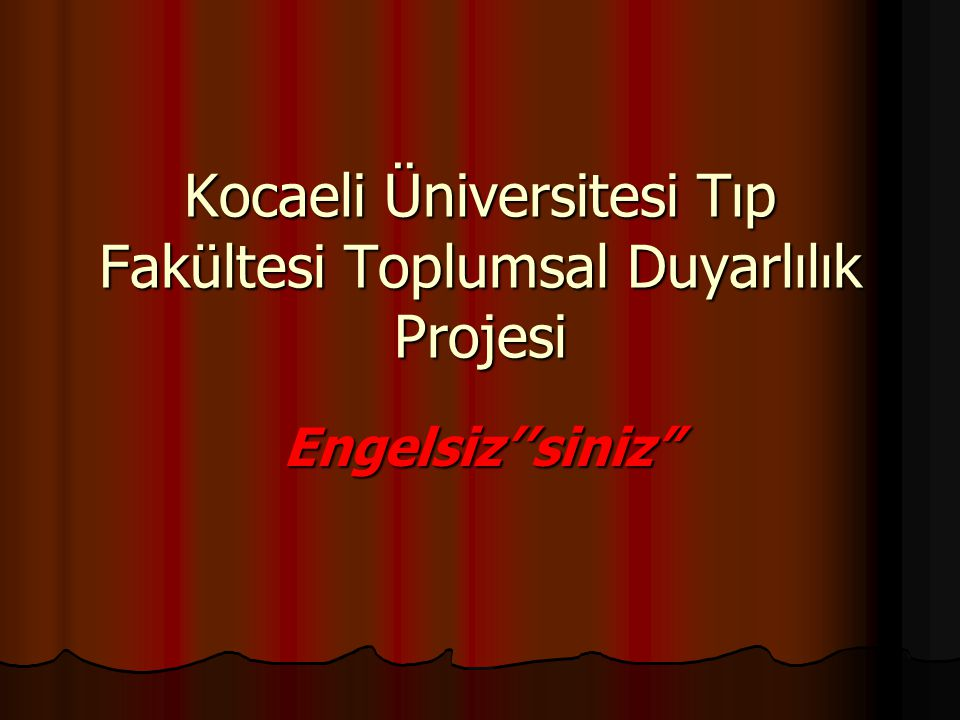 """Kocaeli Üniversitesi Tıp Fakültesi Toplumsal Duyarlılık Projesi Engelsiz''siniz"""""""