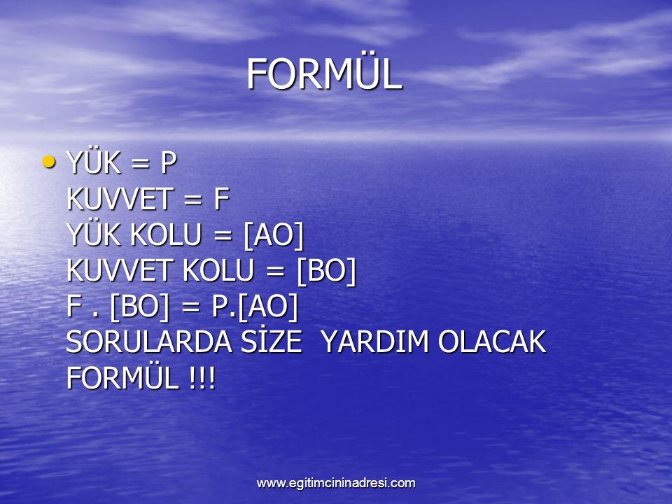 FORMÜL FORMÜL YÜK = P KUVVET = F YÜK KOLU = [AO] KUVVET KOLU = [BO] F. [BO] = P.[AO] SORULARDA SİZE YARDIM OLACAK FORMÜL !!! YÜK = P KUVVET = F YÜK KO