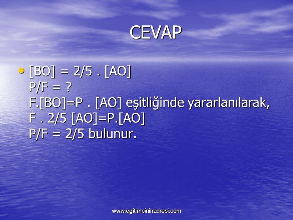 CEVAP CEVAP [BO] = 2/5. [AO] P/F = ? F.[BO]=P. [AO] eşitliğinde yararlanılarak, F. 2/5 [AO]=P.[AO] P/F = 2/5 bulunur. [BO] = 2/5. [AO] P/F = ? F.[BO]=