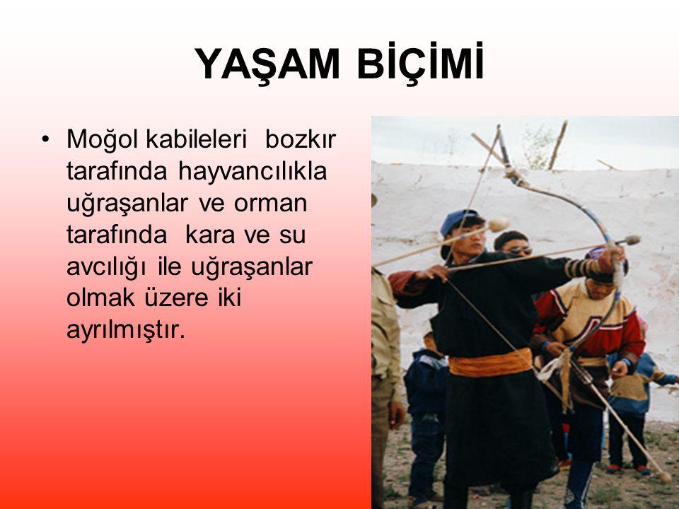 YAŞAM BİÇİMİ Moğol kabileleri bozkır tarafında hayvancılıkla uğraşanlar ve orman tarafında kara ve su avcılığı ile uğraşanlar olmak üzere iki ayrılmıştır.
