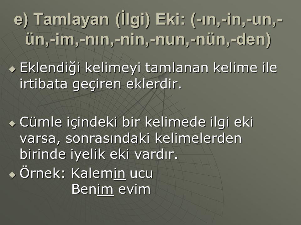 e) Tamlayan (İlgi) Eki: (-ın,-in,-un,- ün,-im,-nın,-nin,-nun,-nün,-den)  Eklendiği kelimeyi tamlanan kelime ile irtibata geçiren eklerdir.  Cümle iç