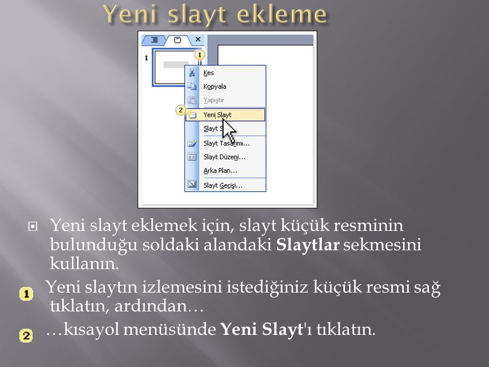  Yeni slayt eklemek için, slayt küçük resminin bulunduğu soldaki alandaki Slaytlar sekmesini kullanın.
