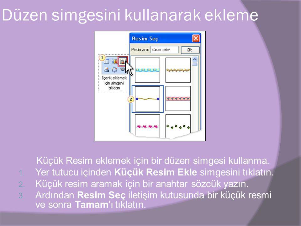Düzen simgesini kullanarak ekleme Küçük Resim eklemek için bir düzen simgesi kullanma.