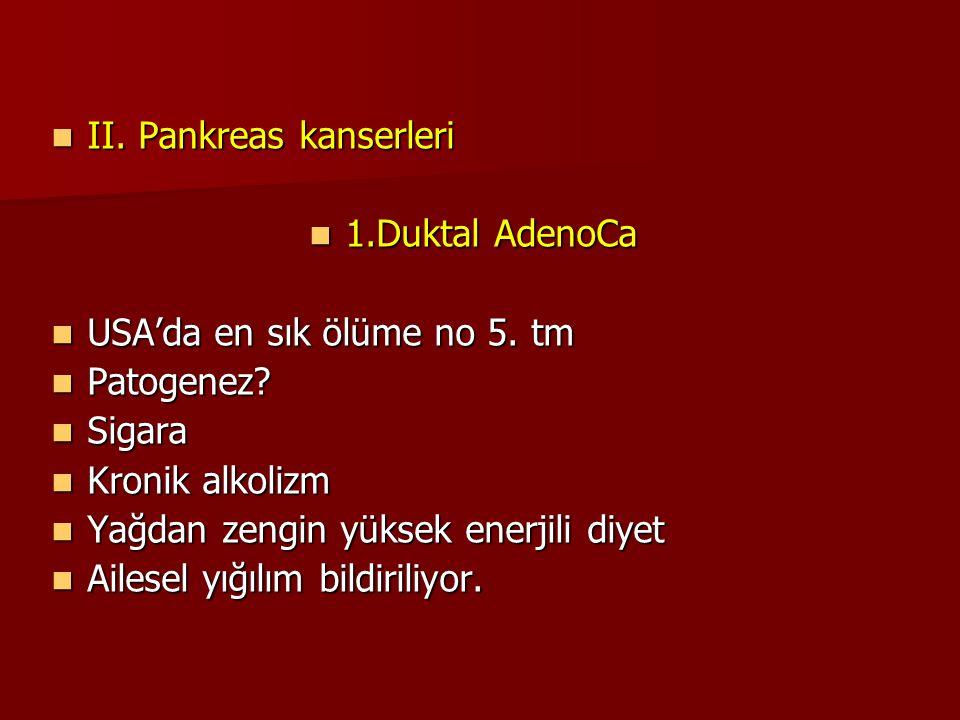 II. Pankreas kanserleri II. Pankreas kanserleri 1.Duktal AdenoCa 1.Duktal AdenoCa USA'da en sık ölüme no 5. tm USA'da en sık ölüme no 5. tm Patogenez?